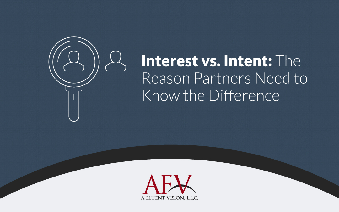 Interest vs. Intent: The Reason Partners Need to Know the Difference