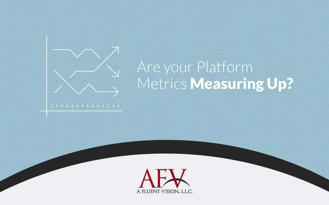 Are your Platform Metrics Measuring Up?