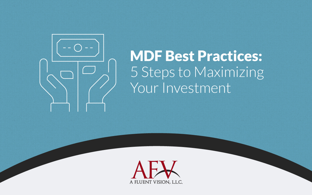 MDF Best Practices: 5 Steps to Maximizing Your Investment