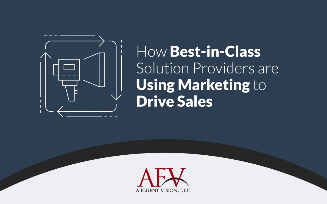 How Best-in-Class Solution Providers are Using Marketing to Drive Sales